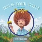 This Is Your World: The Story of Bob Ross Cover Image