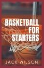 Basketball for Starters: Basketball Rules And Tools Cover Image