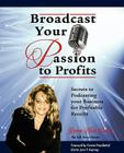 Broadcast Your Passion to Profits! Cover Image