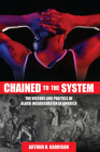 Chained to the System: The History and Politics of Black Incarceration in America Cover Image