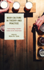 Beer Culture in Theory and Practice: Understanding Craft Beer Culture in the United States (Communication Perspectives in Popular Culture) Cover Image