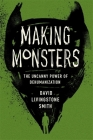 Making Monsters: The Uncanny Power of Dehumanization Cover Image