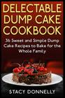 Delectable Dump Cake Cookbook: 36 Sweet and Simple Dump Cake Recipes to Bake for the Whole Family Cover Image