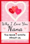 Why I Love You Nana: The Book I Wrote About Us Perfect for Kids Valentine's Day Gift, Birthdays, Christmas, Anniversaries, Mother's Day or Cover Image
