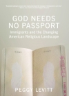 God Needs No Passport: Immigrants and the Changing American Religious Landscape Cover Image