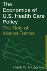 The Economics of U.S. Health Care Policy: The Role of Market Forces: The Role of Market Forces Cover Image