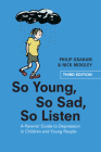 So Young, So Sad, So Listen: A Parents' Guide to Depression in Children and Young People Cover Image