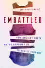 Embattled: How Ancient Greek Myths Empower Us to Resist Tyranny Cover Image