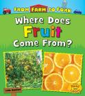 Where Does Fruit Come From? (From Farm to Fork: Where Does My Food Come From?) Cover Image
