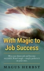 With Magic to Job Success: Win your Dream Job and Become Successful. Ritual Magic - Simply Perform it on Your Own Cover Image