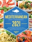 The Complete Mediterranean Diet Cookbook 2021: The Ultimate Quick & Easy Guide on How to Effectively Lose Weight Fast, Affordable Recipes that Beginne Cover Image