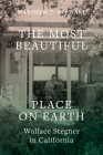 The Most Beautiful Place on Earth: Wallace Stegner in California Cover Image