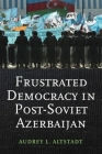 Frustrated Democracy in Post-Soviet Azerbaijan Cover Image