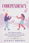 Codependency: The Ultimate Guide to Improve Your Relationships. Break Free from the Codependent Cycle and Finally Reach Your Indepen Cover Image