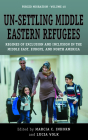 Un-Settling Middle Eastern Refugees: Regimes of Exclusion and Inclusion in the Middle East, Europe, and North America (Forced Migration #40) Cover Image