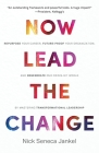 Now Lead The Change: Repurpose Your Career, Future-Proof Your Organization, and Regenerate Our Crisis-Hit World By Mastering Transformation Cover Image