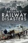 Britain's Railway Disasters: Fatal Accidents from the 1830s to the Present Day Cover Image