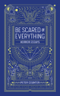Be Scared of Everything: Horror Essays Cover Image