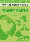 How the World Works: Planet Earth: From Molten Rock in Space to the Place We Live Cover Image