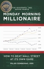 Monday Morning Millionaire: How to Beat Wall Street at Its Own Game Cover Image