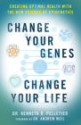 Change Your Genes, Change Your Life: Creating Optimal Health with the New Science of Epigenetics Cover Image