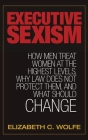 Executive Sexism: How Men Treat Women at the Highest Levels, Why Law Does Not Protect Them, and What Should Change Cover Image