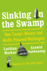Sinking in the Swamp: How Trump's Minions and Misfits Poisoned Washington Cover Image