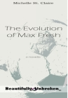 The Evolution of Max Fresh (Beautifully Unbroken #3) Cover Image