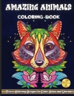 Amazing Animals Coloring Book: An Adult Coloring Book with Lions, Elephants, Owls, Horses, Dogs, Cats, and Many More! (Animals with Patterns Coloring Cover Image