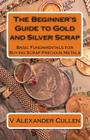 The Beginner's Guide to Gold and Silver Scrap: Basic Fundamentals for Buying Scrap Precious Metals Cover Image