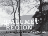 The Calumet Region: An American Place Cover Image