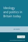 Ideology and Politics in Britain Today (Politics Today) Cover Image