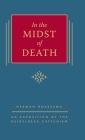 In the Midst of Death: An Exposition of the Heidelberg Catechism (The Triple Knowledge Book 1) Cover Image