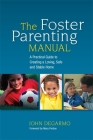 The Foster Parenting Manual: A Practical Guide to Creating a Loving, Safe and Stable Home Cover Image