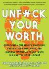 Unfuck Your Worth: Overcome Your Money Emotions, Value Your Own Labor, and Manage Financial Freak-Outs in a Capitalist Hellscape Cover Image