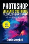 Photoshop Elements 2021 Guide: The Complete Beginners Manual with Tips & Tricks to Master Amazing New Features in Photoshop Elements 2021(Large Print Cover Image