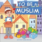 To Be A Muslim Cover Image