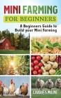 Mini Farming for Beginners: A Beginners Guide to Build your Mini Farming Cover Image