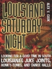 Louisiana Saturday Night: Looking for a Good Time in South Louisiana's Juke Joints, Honky-Tonks, and Dance Halls (Southern Messenger Poets) Cover Image