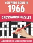 You Were Born In 1966: Crossword Puzzles: Large Print Crossword Book With 90 Puzzles for Adults Senior and All Puzzle Book Fans Who Were Born Cover Image