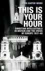 This Is Your Hour: Christian Intellectuals in Britain and the Crisis of Europe, 1937-49 Cover Image