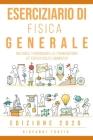 Eserciziario di Fisica Generale: Meccanica, Termodinamica, Elettromagnetismo: 977 Esercizi Risolti e Commentati Edizione 2020 Cover Image