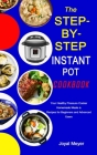 The STEP-BY-STEP INSTANT POT COOKBOOK: Your Healthy Pressure Cooker Homemade Meals & Recipes for Beginners and Advanced Users Cover Image