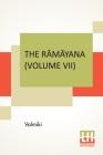The Rāmāyana (Volume VII): Uttara Kāndam. Translated Into English Prose From The Original Sanskrit Of Valmiki. Edited By Manmatha Nath Cover Image