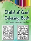 Child of God Coloring Book: A Cute Christian Colouring Book For Kids and Toddlers Cover Image
