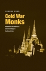Cold War Monks: Buddhism and America's Secret Strategy in Southeast Asia Cover Image