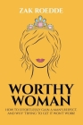 Worthy Woman: How To Effortlessly Gain A Man's Respect, And Why 'Trying' To Get It Won't Work! - A Guide To Understanding What Men V Cover Image