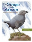 The Singer in the Stream: A Story of American Dippers Cover Image