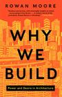 Why We Build: Power and Desire in Architecture Cover Image