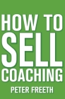 How to Sell Coaching: Get More Coaching Clients Cover Image